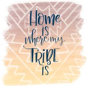 home is where my tribe is